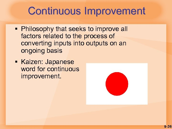 Continuous Improvement § Philosophy that seeks to improve all factors related to the process