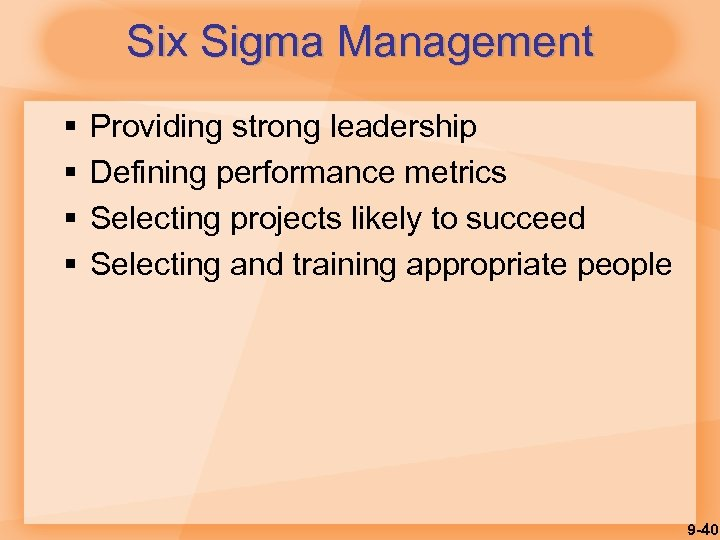 Six Sigma Management § § Providing strong leadership Defining performance metrics Selecting projects likely