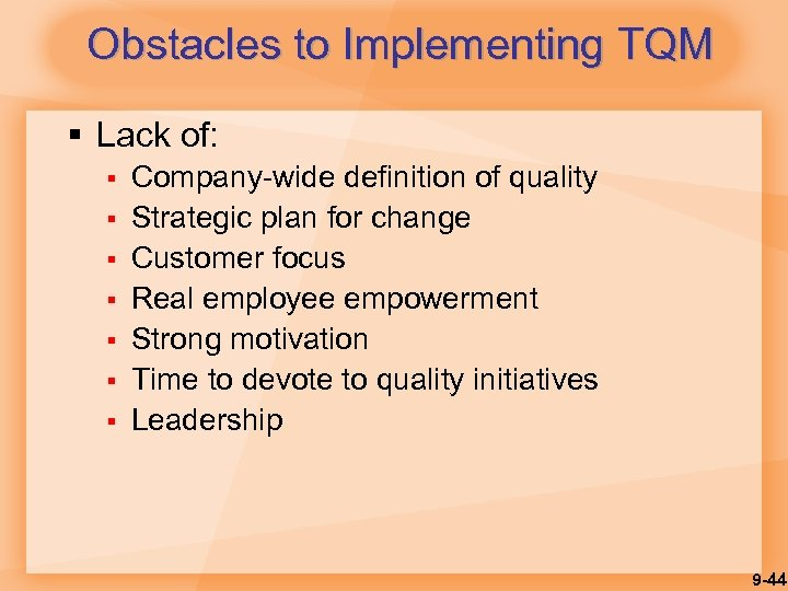 Obstacles to Implementing TQM § Lack of: § § § § Company-wide definition of