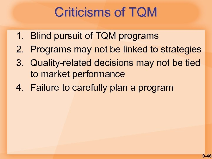 Criticisms of TQM 1. Blind pursuit of TQM programs 2. Programs may not be