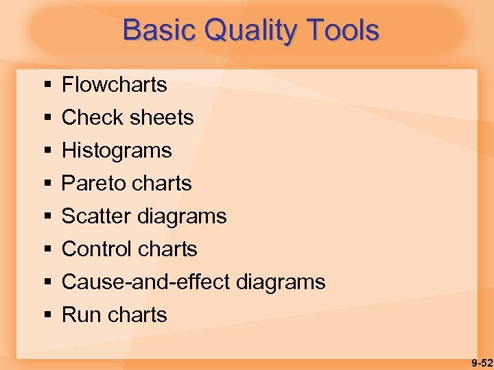Basic Quality Tools § § § § Flowcharts Check sheets Histograms Pareto charts Scatter