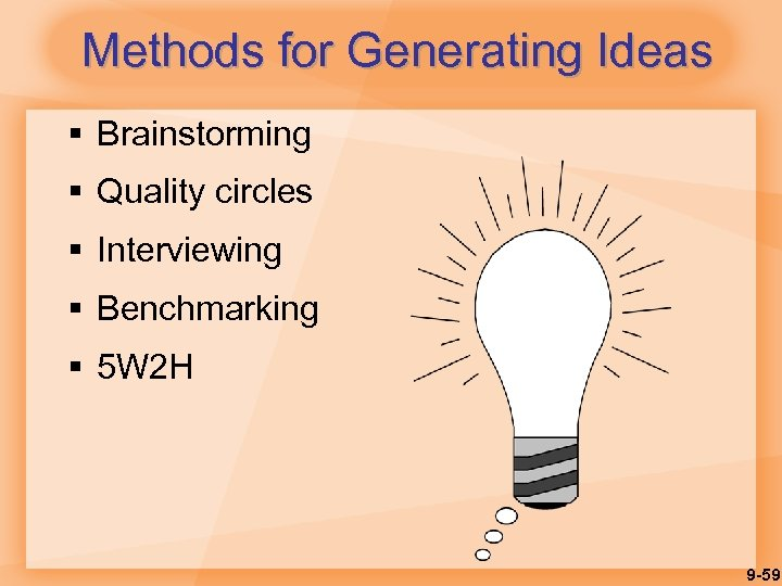 Methods for Generating Ideas § Brainstorming § Quality circles § Interviewing § Benchmarking §