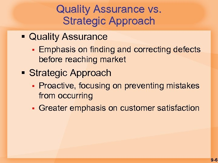 Quality Assurance vs. Strategic Approach § Quality Assurance § Emphasis on finding and correcting
