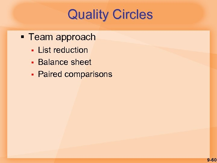 Quality Circles § Team approach § § § List reduction Balance sheet Paired comparisons