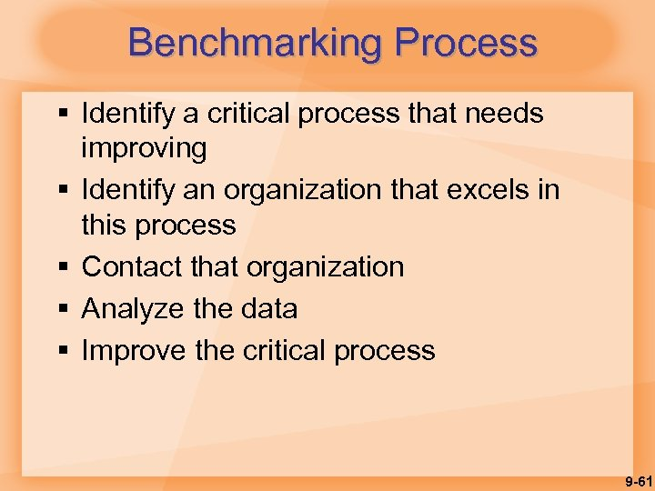 Benchmarking Process § Identify a critical process that needs improving § Identify an organization