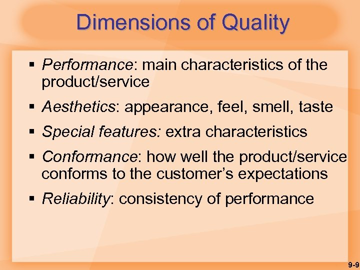 Dimensions of Quality § Performance: main characteristics of the product/service § Aesthetics: appearance, feel,