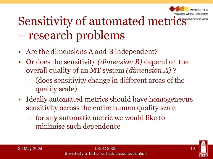 Sensitivity of automated metrics – research problems • Are the dimensions A and B