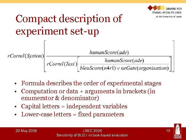 Compact description of experiment set-up • Formula describes the order of experimental stages •