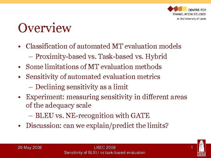 Overview • Classification of automated MT evaluation models – Proximity-based vs. Task-based vs. Hybrid