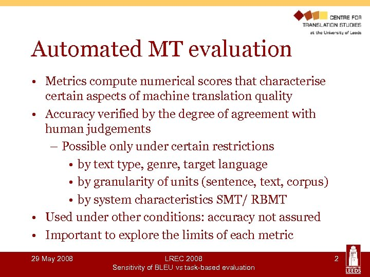 Automated MT evaluation • Metrics compute numerical scores that characterise certain aspects of machine
