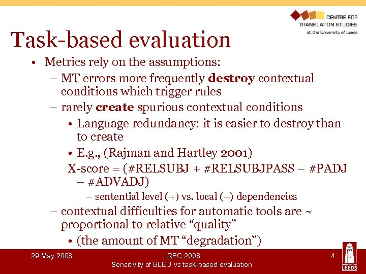 Task-based evaluation • Metrics rely on the assumptions: – MT errors more frequently destroy