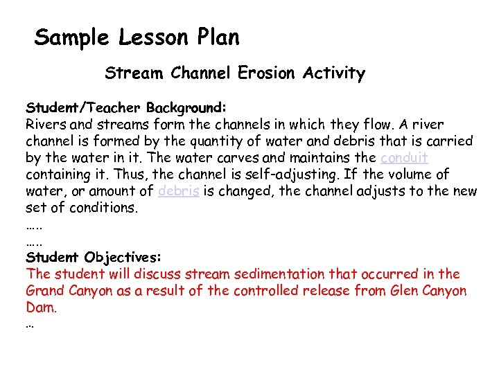 Sample Lesson Plan Stream Channel Erosion Activity Student/Teacher Background: Rivers and streams form the