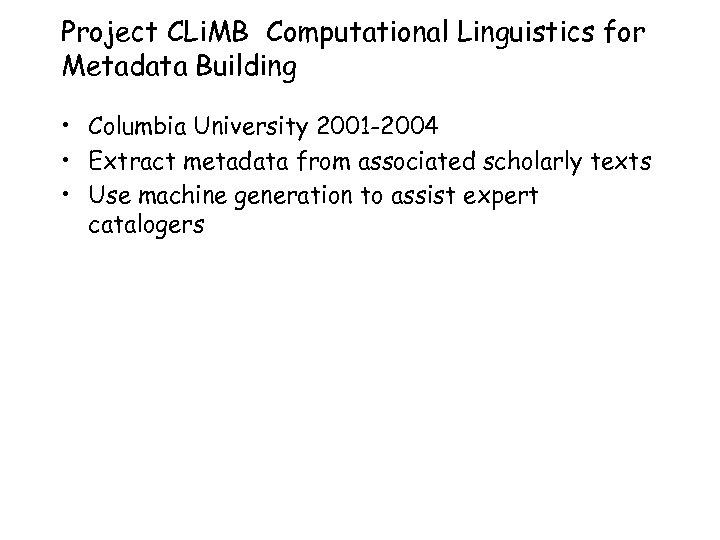 Project CLi. MB Computational Linguistics for Metadata Building • Columbia University 2001 -2004 •