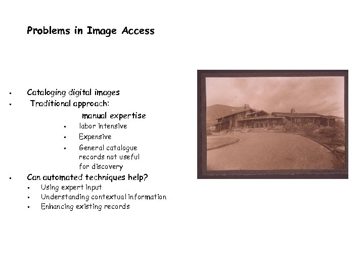 Problems in Image Access Cataloging digital images Traditional approach: manual expertise labor intensive Expensive