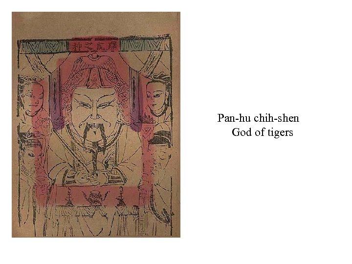 Pan-hu chih-shen God of tigers