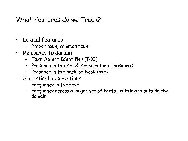 What Features do we Track? • Lexical features – Proper noun, common noun •