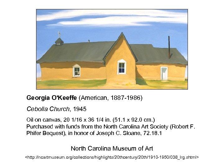 Georgia O'Keeffe (American, 1887 -1986) Cebolla Church, 1945 Oil on canvas, 20 1/16 x