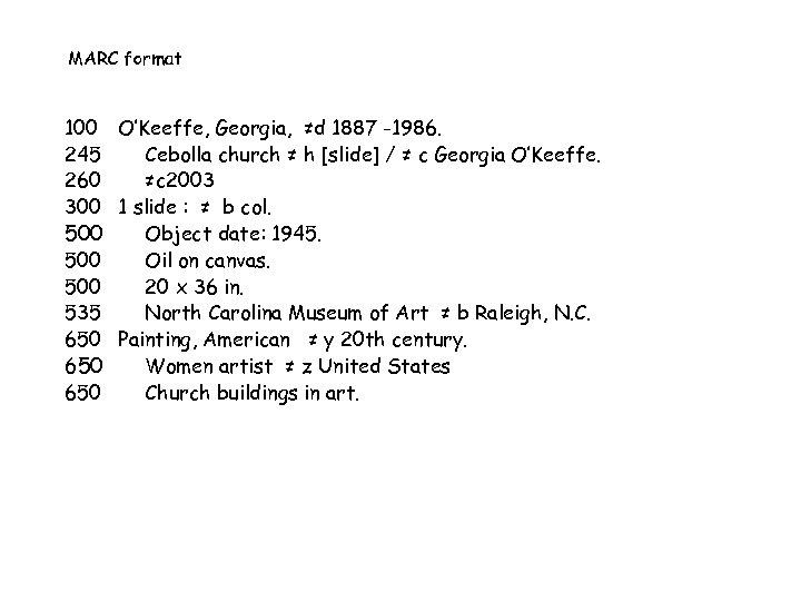 MARC format 100 O'Keeffe, Georgia, ≠d 1887 -1986. 245 Cebolla church ≠ h [slide]