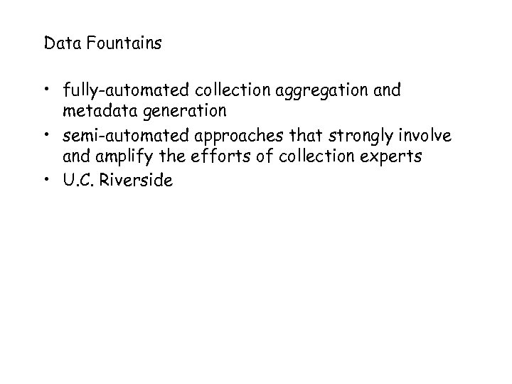 Data Fountains • fully-automated collection aggregation and metadata generation • semi-automated approaches that strongly