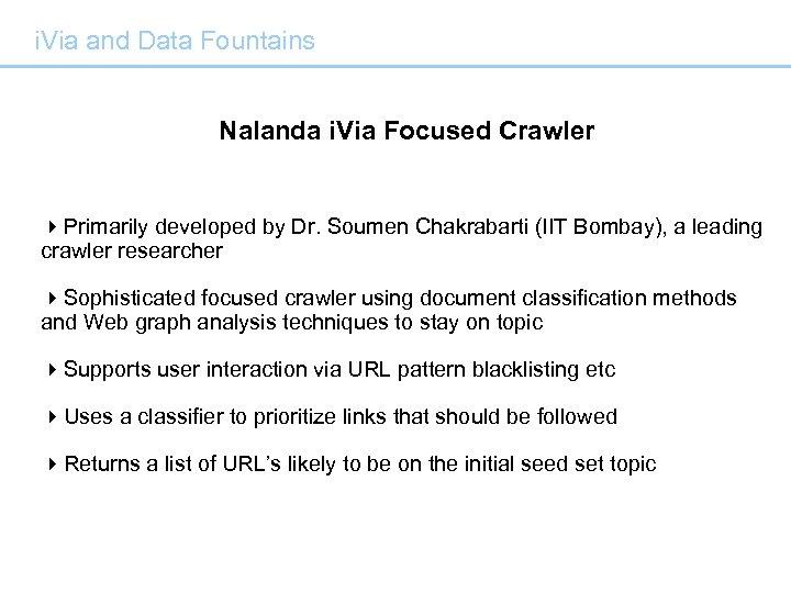 i. Via and Data Fountains Nalanda i. Via Focused Crawler 4 Primarily developed by