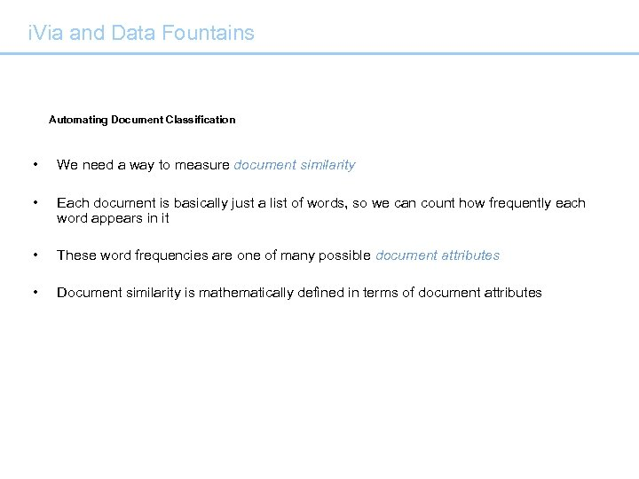 i. Via and Data Fountains Automating Document Classification • We need a way to