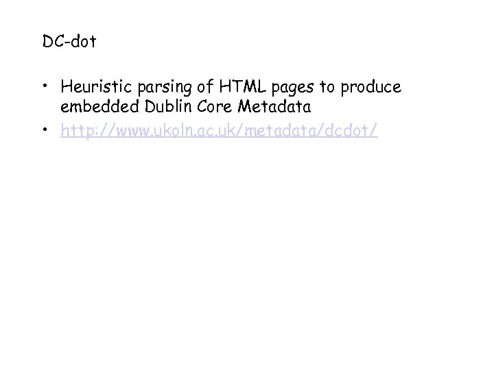 DC-dot • Heuristic parsing of HTML pages to produce embedded Dublin Core Metadata •
