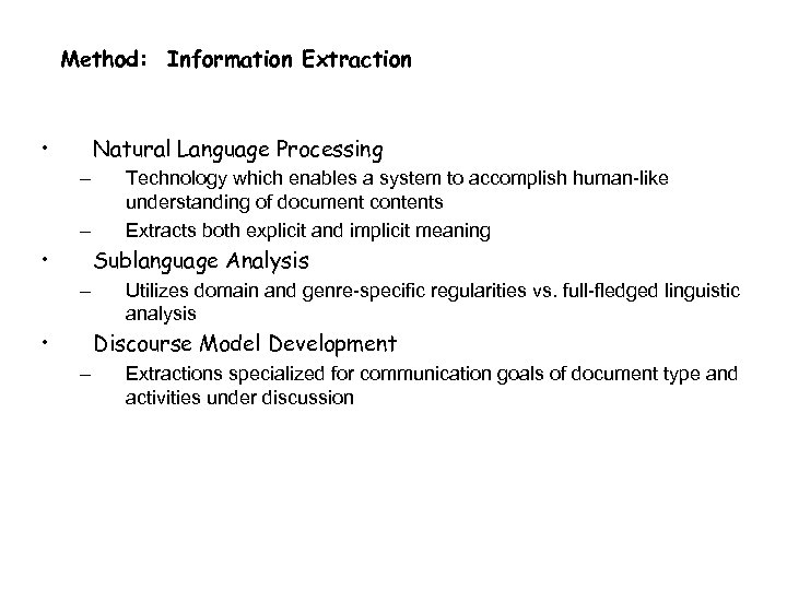 Method: Information Extraction • Natural Language Processing – – • Technology which enables a
