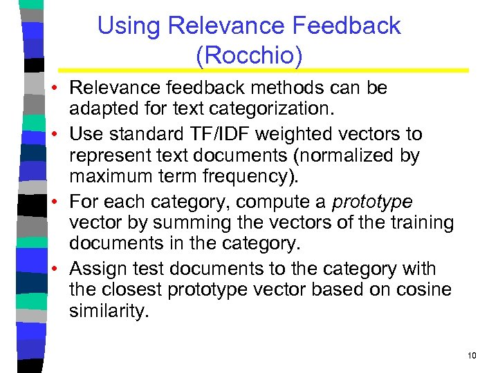 Using Relevance Feedback (Rocchio) • Relevance feedback methods can be adapted for text categorization.