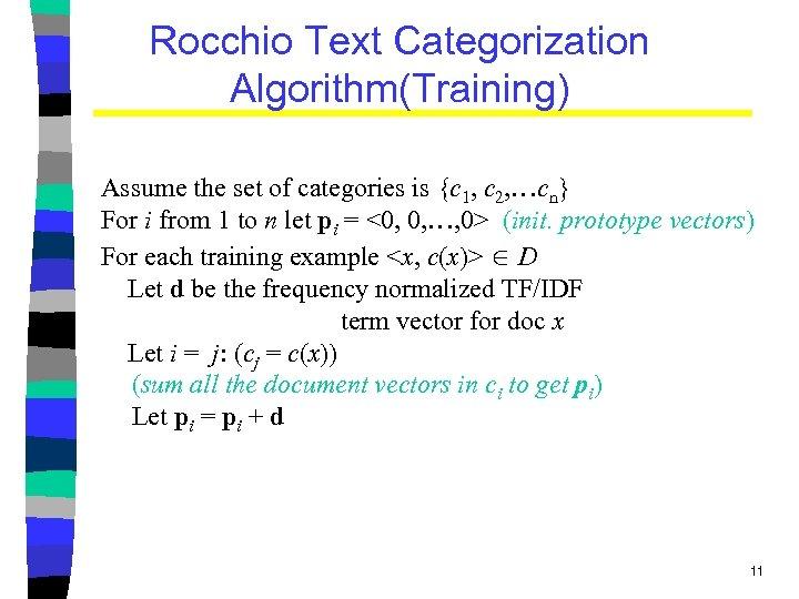 Rocchio Text Categorization Algorithm(Training) Assume the set of categories is {c 1, c 2,
