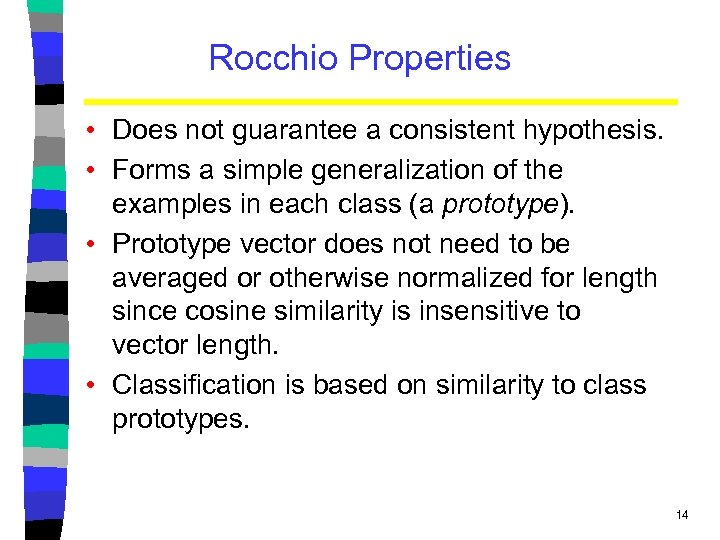 Rocchio Properties • Does not guarantee a consistent hypothesis. • Forms a simple generalization