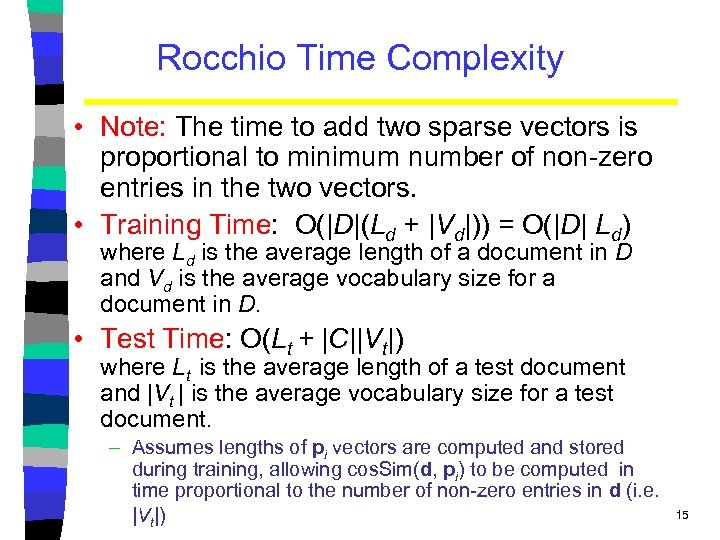 Rocchio Time Complexity • Note: The time to add two sparse vectors is proportional