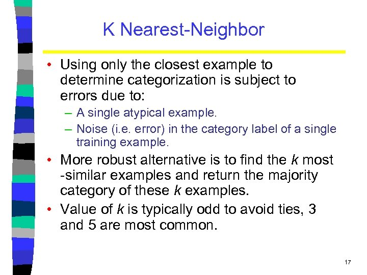 K Nearest-Neighbor • Using only the closest example to determine categorization is subject to