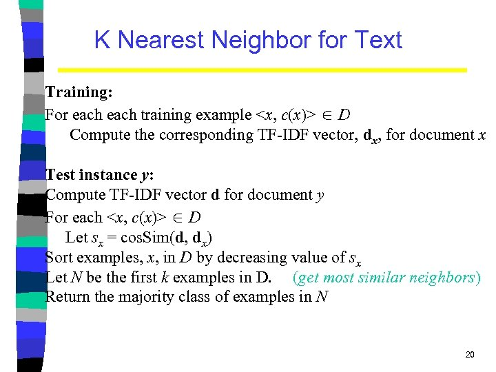 K Nearest Neighbor for Text Training: For each training example <x, c(x)> D Compute
