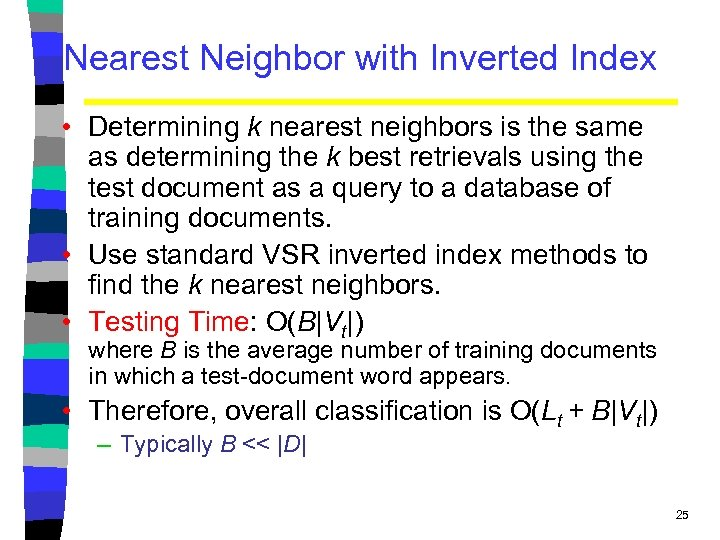 Nearest Neighbor with Inverted Index • Determining k nearest neighbors is the same as