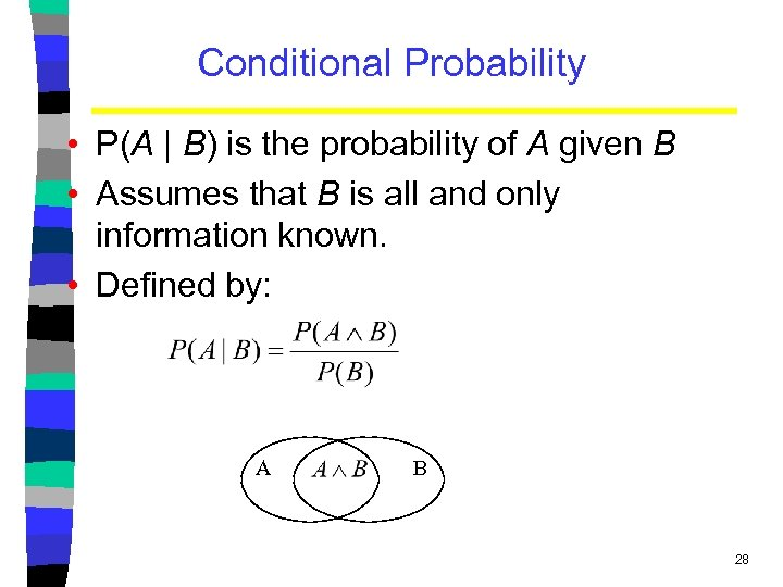 Conditional Probability • P(A | B) is the probability of A given B •