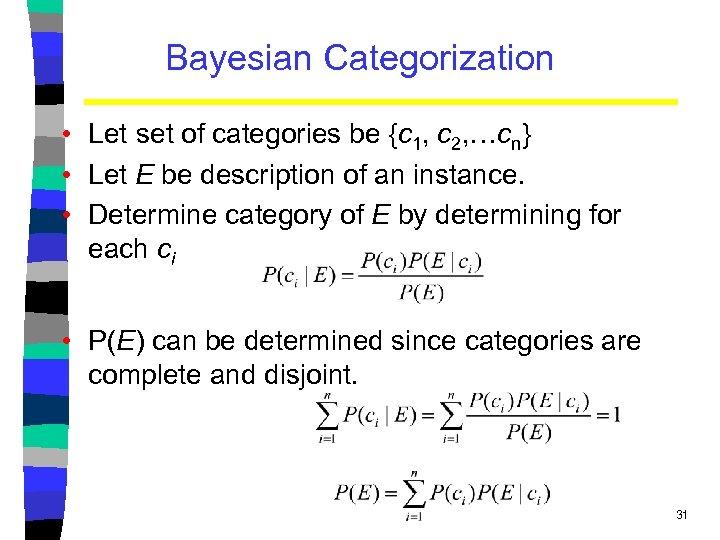Bayesian Categorization • Let set of categories be {c 1, c 2, …cn} •