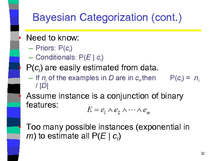 Bayesian Categorization (cont. ) • Need to know: – Priors: P(ci) – Conditionals: P(E