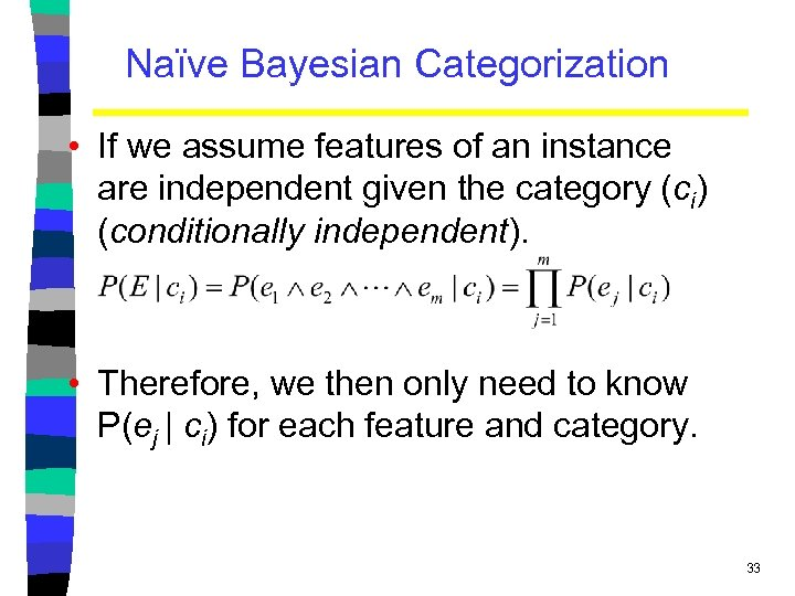 Naïve Bayesian Categorization • If we assume features of an instance are independent given