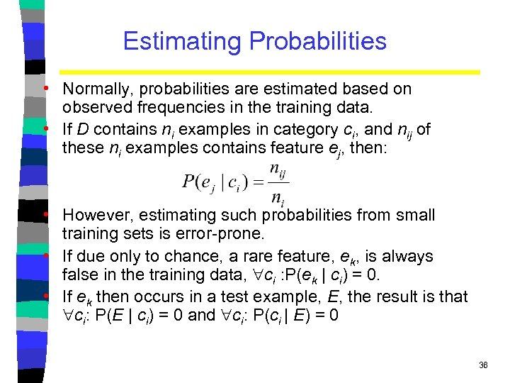 Estimating Probabilities • Normally, probabilities are estimated based on observed frequencies in the training