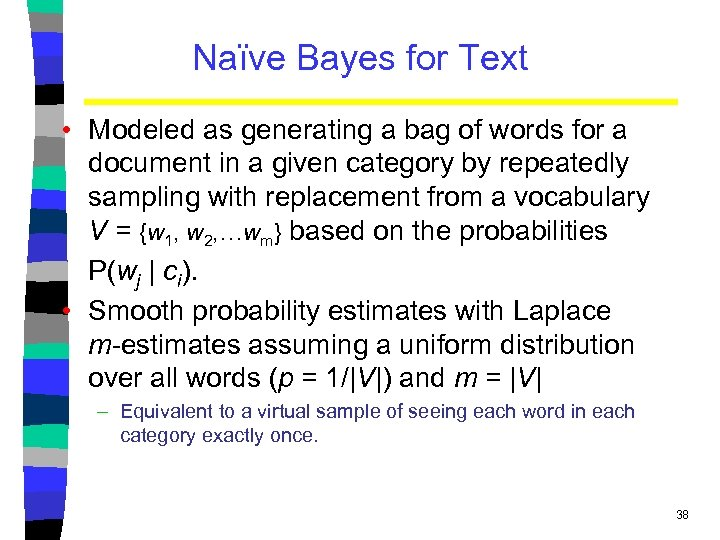 Naïve Bayes for Text • Modeled as generating a bag of words for a