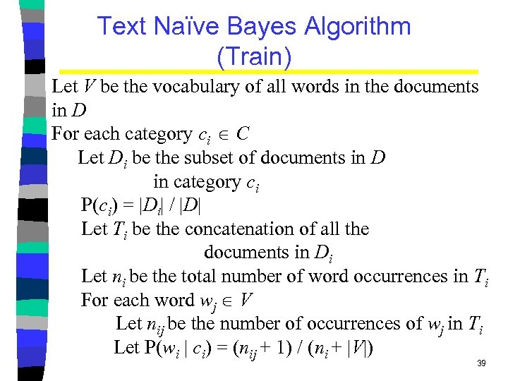 Text Naïve Bayes Algorithm (Train) Let V be the vocabulary of all words in