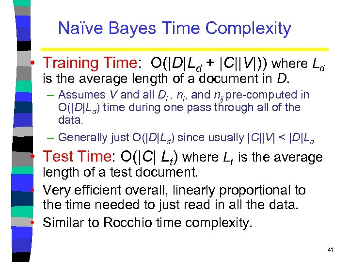 Naïve Bayes Time Complexity • Training Time: O(|D|Ld + |C||V|)) where Ld is the