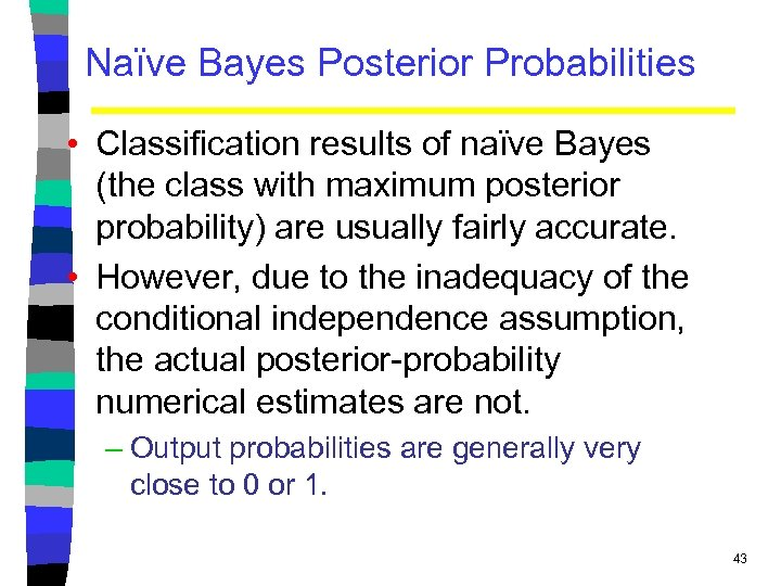 Naïve Bayes Posterior Probabilities • Classification results of naïve Bayes (the class with maximum