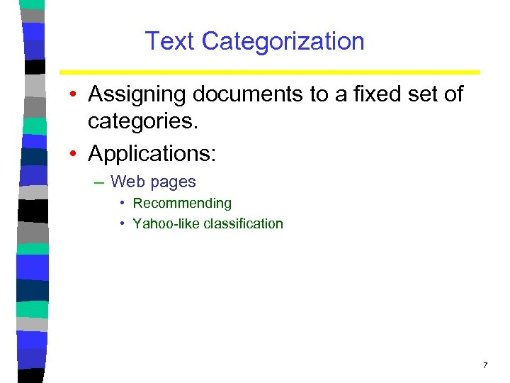 Text Categorization • Assigning documents to a fixed set of categories. • Applications: –