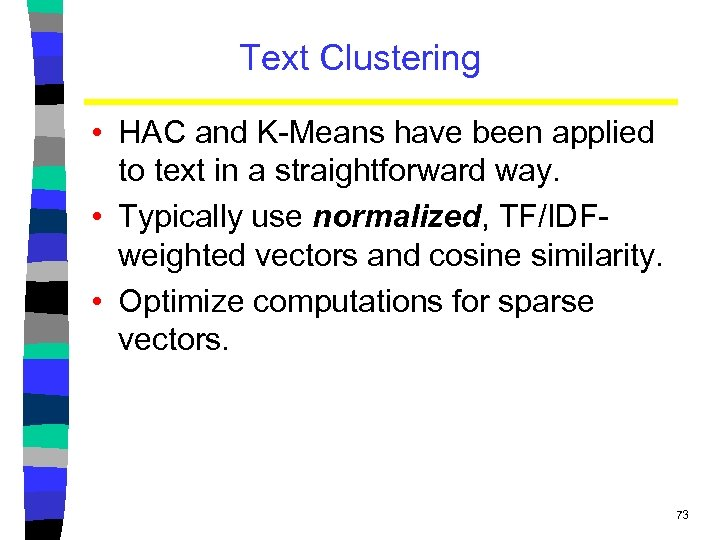 Text Clustering • HAC and K-Means have been applied to text in a straightforward