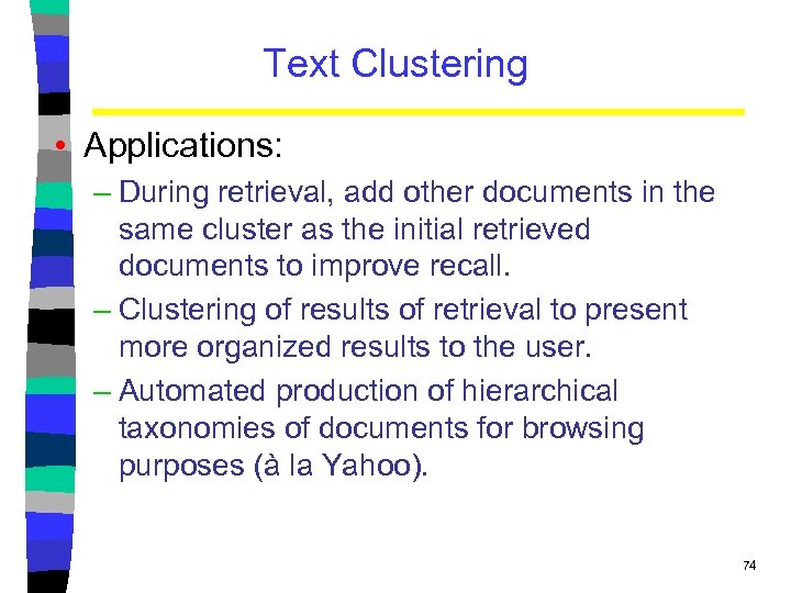 Text Clustering • Applications: – During retrieval, add other documents in the same cluster