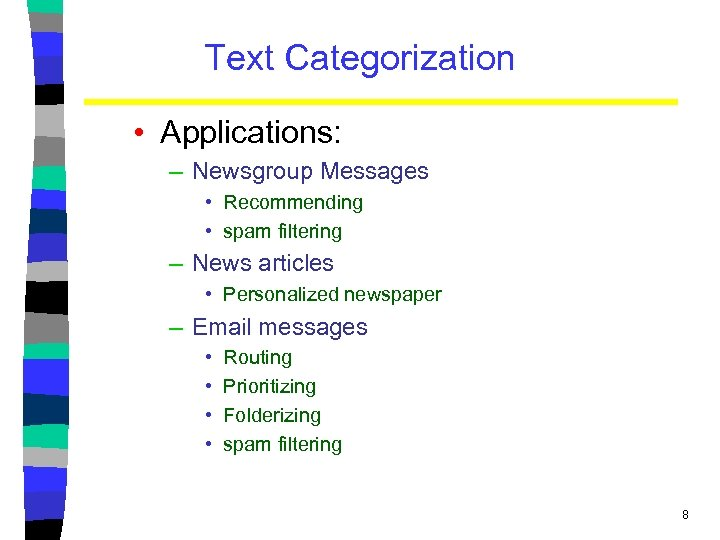 Text Categorization • Applications: – Newsgroup Messages • Recommending • spam filtering – News