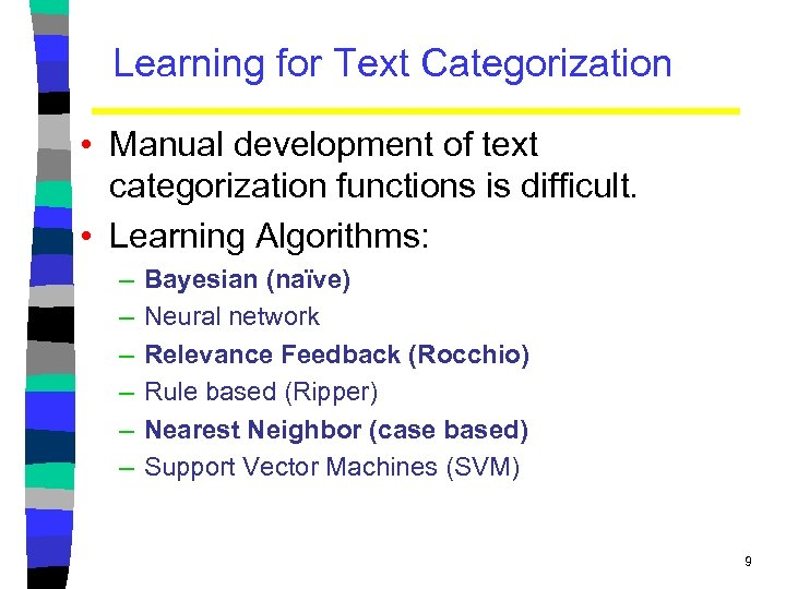Learning for Text Categorization • Manual development of text categorization functions is difficult. •