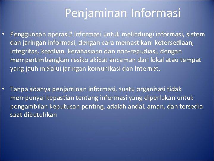 Penjaminan Informasi • Penggunaan operasi 2 informasi untuk melindungi informasi, sistem dan jaringan informasi,