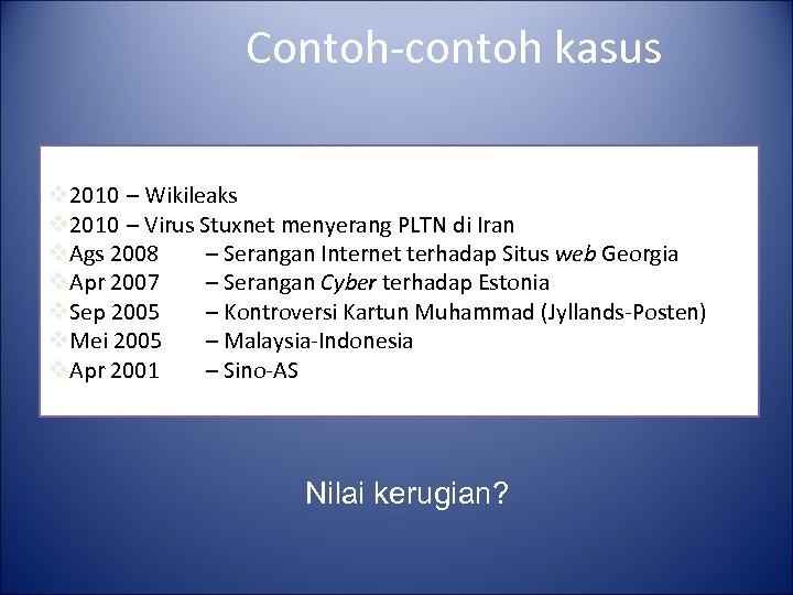 Contoh-contoh kasus v 2010 – Wikileaks v 2010 – Virus Stuxnet menyerang PLTN di
